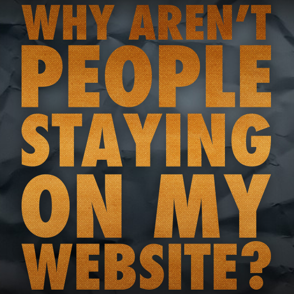 why isnt anyone staying on my website