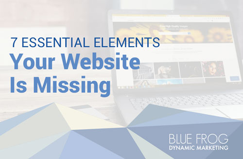 7 Essential Elements Your Website Is Missing